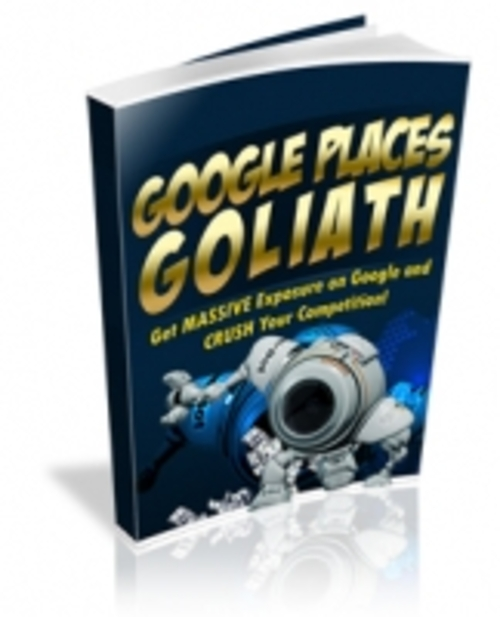 Product picture Google Places Goliath -Get Exposed and Crush Your Competitor